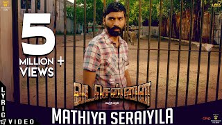 VADACHENNAI - Mathiya Seraiyila (Lyric Video) | Dhanush | Vetri Maaran | Santhosh Narayanan