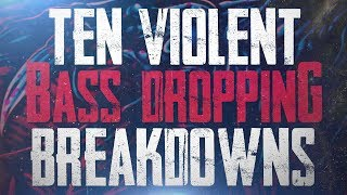 10 Violent Bass-Dropping Breakdowns