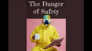 The Danger of Safety: When Sanitizing Our Experience Goes Too Far