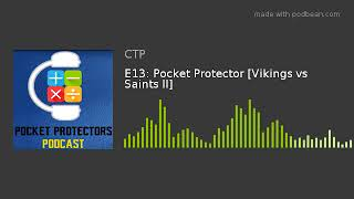 E13: Pocket Protector [Vikings vs Saints II]