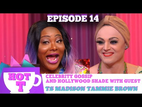 TS MADISON  & TAMMIE BROWN RETURN TO HOT T! Celebrity Gossip & Hollywood Shade Season 3 Episode 14