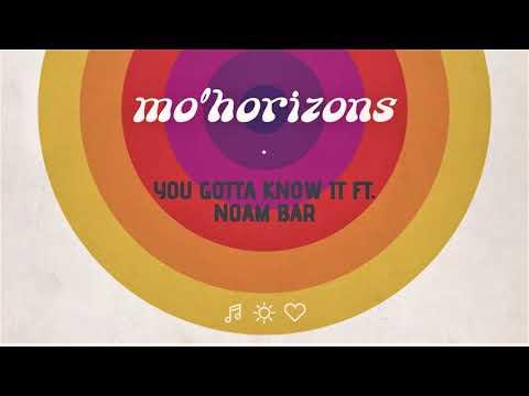 Mo' Horizons - You Gotta Know It ft. Noam Bar Mp3