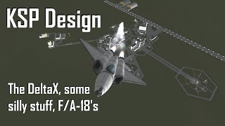 KSP Design - The DeltaX, F/A-18's, silly things