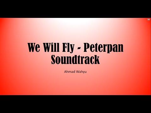 We Will Fly - Peterpan Soundtrack Full Lyrics
