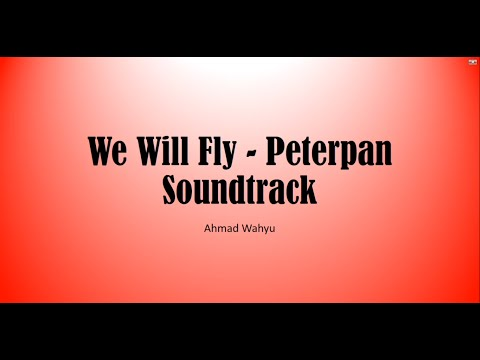 We Will Fly - Peterpan Soundtrack Full Lyrics