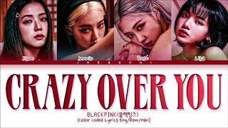 BLACKPINK Crazy Over You Lyrics (Color Coded Lyrics)