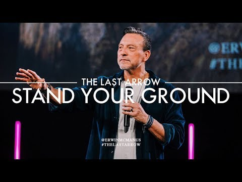 Erwin McManus | The Last Arrow: Stand Your Ground