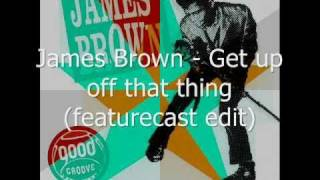 James Brown - Get up off that thing (Regrooved by Featurecast)