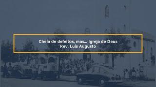 Cheia de defeitos, mas... Igreja de Deus - Rev. Luís Augusto