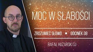 o. Rafał Huzarski SJ | Moc w słabości | Zrozumieć Słowo [#38]