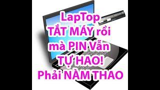 Pin Laptop tự hao hụt dù đã tắt máy và cách khắc phục