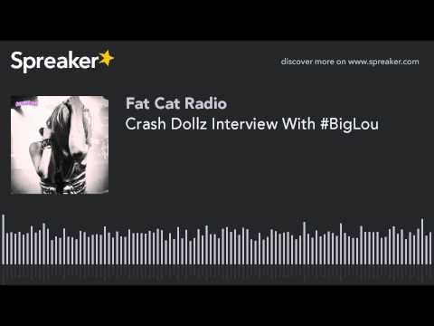 Crash Dollz Interview With #BigLou