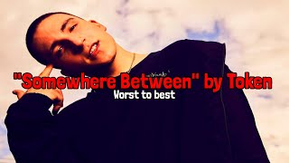 Between Somewhere by Token Worst to BestReview