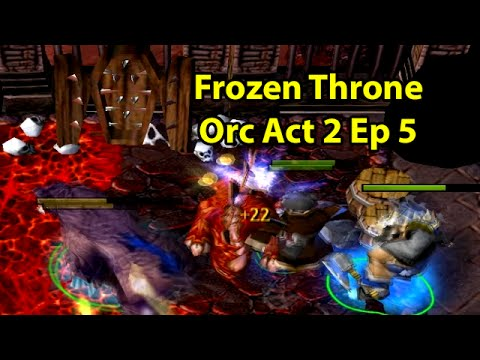 Warcraft 3 Frozen Throne: Orc Act 2 Ep 5 - Magistrates and Ancients