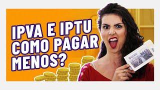IPVA e IPTU: O MELHOR JEITO DE PAGAR E ECONOMIZAR MUITO DINHEIRO!