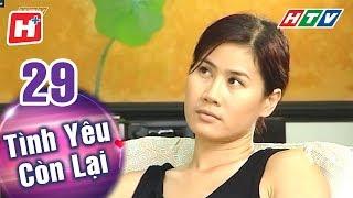 Tình Yêu Còn Lại - Tập 29   HTV Phim Tình Cảm Việt Nam Hay Nhất 2018