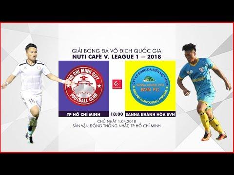 FULL | TP Hồ Chí Minh vs Sanna Khánh Hòa BVN | Vòng 4 Nuti Cafe V.League 2018