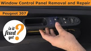 Window Control Panel Removal and Repair – Peugeot 307