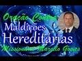 Oração Contra MALDIÇÕES HEREDITÁRIAS com o Missionário Marcelo Gomes.