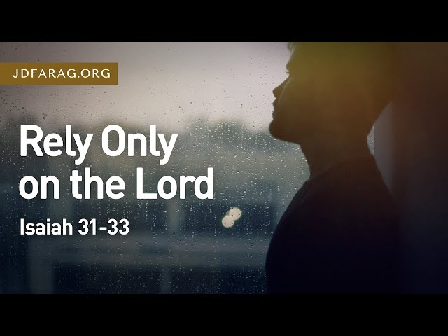 Rely Only on the Lord – Isaiah 31-33