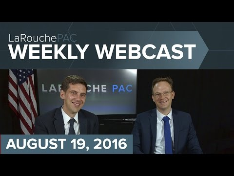 LaRouchePAC Friday Webcast - August 19, 2016