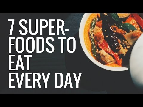 7 Superfoods You Should Eat EVERY DAY