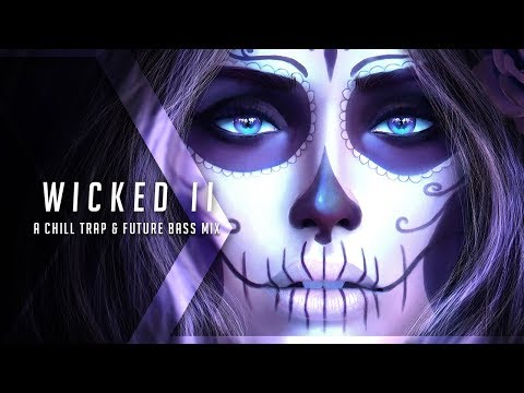 Wicked II  A Chill Trap & Future Bass Mix