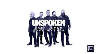 """Unspoken - """"Can't Even Love Myself"""" (Official Audio)"""