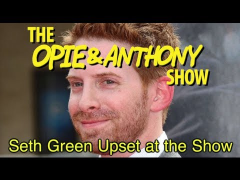 Opie & Anthony: Seth Green Upset at the Show (10/13/10)