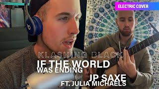 Klashing Black - If The World Was Ending by JP Saxe ft. Julia Michaels