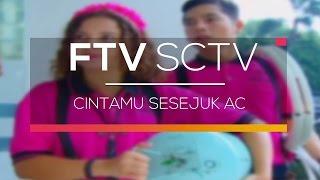 FTV SCTV - Cintamu Sesejuk AC