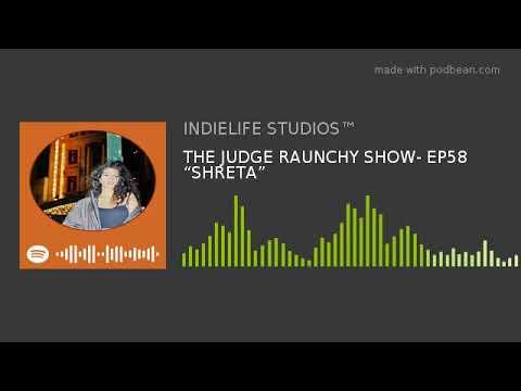 "THE JUDGE RAUNCHY SHOW- EP58 ""SHRETA"""
