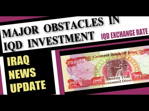 Iraq News Updates Major Obstacles In IQD Investment IQD Exchange Rate; Tax Trivia