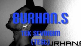 Burhan.S - Tek Sevdigim (TEST)