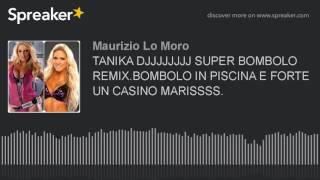 Video TANIKA DJJJJJJJJ SUPER BOMBOLO REMIX.BOMBOLO IN PISCINA E FORTE UN CASINO MARISSSS. (made with Sprea download MP3, 3GP, MP4, WEBM, AVI, FLV November 2017
