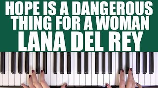 HOW TO PLAY: HOPE IS A DANGEROUS THING FOR A WOMAN LIKE ME TO HAVE - BUT I HAVE IT - LANA DEL REY