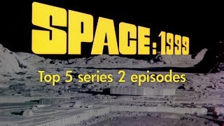 Space 1999 - top 5 series 2 episodes