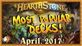 Hearthstone: Most Popular Decks April 2017 - The Monthly Meta