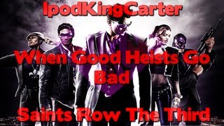 Saints Row The Third Campaign Mode - When Good Heists Go Bad Feat. IpodKingCarter
