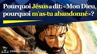 Pourquoi Jésus a dit: «Mon Dieu, pourquoi m'as-tu abandonné»?