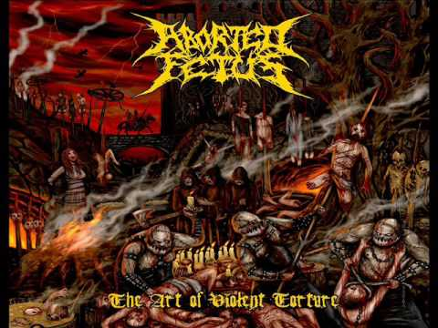 Aborted Fetus - The Art Of Violent Torture (2017) (FULL)