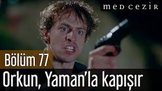 Medcezir 77.Bölüm | Final - Orkun, Yaman'la kapışır