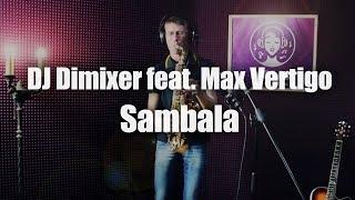 DJ Dimixer Feat Max Vertigo Sambala Jimmy Jaam Remix Saxophone By Alexey Vshivtsev