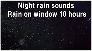 night rain sounds - Rain on window 10 hours