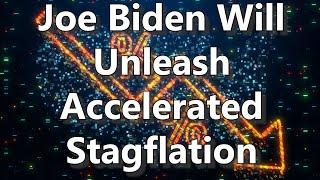 Joe Biden Will Unleash Accelerated Stagflation