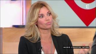 Ingrid Chauvin, intime - C à vous - 01/11/2016