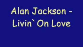 Alan Jackson - Livin` On Love