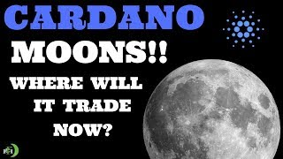 CARDANO MOONS!!! (WHERE WILL IT TRADE NOW?)
