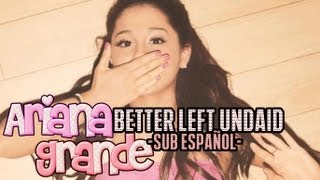 Ariana Grande - Better Left Unsaid ( Sub Español )