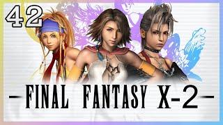 HE NEVER HEARD HER WORDS! - Part 42 - Final Fantasy X-2 HD Remaster